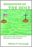 img - for By William T. Cavanaugh Migrations of the Holy: God, State, and the Political Meaning of the Church book / textbook / text book