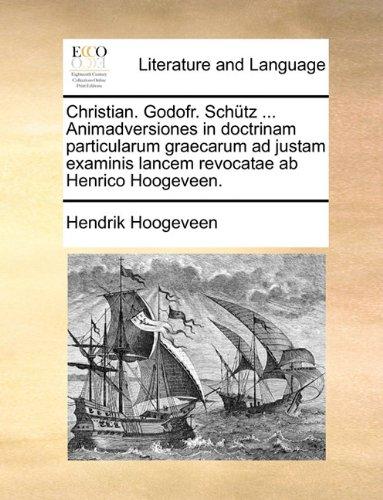 Christian. Godofr. Schütz ... Animadversiones in doctrinam particularum graecarum ad justam examinis lancem revocatae ab Henrico Hoogeveen.