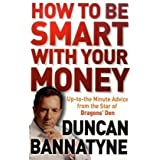 How To Be Smart With Your Moneyby Duncan Bannatyne