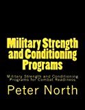 Military Strength and Conditioning Programs: Military Strength and Conditioning Programs for Combat Readiness (1489597328) by North, Peter