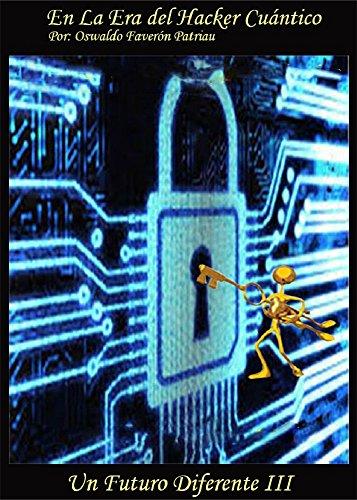 En la Era del Hacker Cuántico (UN FUTURO DIFERENTE nº 3)