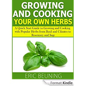 Growing and Cooking Herbs - A guide for taking herbs from garden to plate (English Edition)