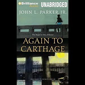 Again to Carthage (       UNABRIDGED) by John L. Parker Jr. Narrated by Patrick Lawlor