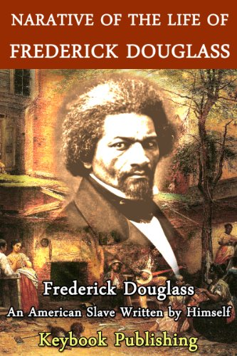 Frederick Douglass - Narrative of The Life of Frederick Douglass - an American Slave written by himself (Slave Narrative Collection): Annotated Edition (English Edition)