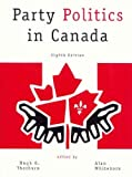 img - for Party Politics in Canada (8th Edition) 8th edition by Thorburn, Hugh G., Whitehorn, Alan (2000) Paperback book / textbook / text book