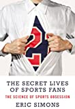 The Secret Lives of Sports Fans