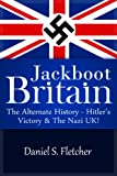 img - for Jackboot Britain: The Alternate History - Hitler's Victory & The Nazi UK! book / textbook / text book