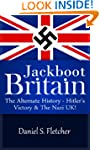 Jackboot Britain: The Alternate Histo...