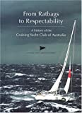 img - for From Ratbags to Respectability: a History of the Cruising Yacht Club of Australia book / textbook / text book