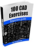 100 CAD Exercises - Learn by Practicing!: Learn to design 2D and 3D Models by Practicing with these 100 CAD Exercises! (En...