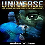 Universe: Can Human Beings Reach Their Full Potential? | Andrew Williams
