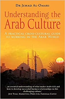 Understanding the Arab Culture: A Practical Cross-cultural Guide to