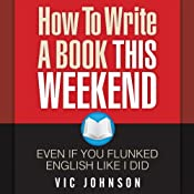 How to Write a Book This Weekend, Even If You Flunked English Like I Did | [Vic Johnson]