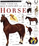 The Visual Dictionary of the Horse
