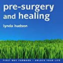 Pre-Surgery and Healing  by Lynda Hudson Narrated by Lynda Hudson