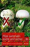 Pilze sammeln leicht und sicher: Beliebte Speisepilze und ihre Doppelgänger