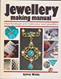 Sylvia Wicks Jewellery Making Manual: How to design and make your own jewellery