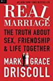 img - for Real Marriage: The Truth About Sex, Friendship, and Life Together by Grace Driscoll (2013-01-07) book / textbook / text book