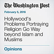 Hollywood's Problems Portraying Religion Go Way beyond Islam and Muslims Other by Alyssa Rosenberg Narrated by Sam Scholl