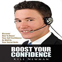 Boost Your Confidence:: Discover How to Boost Your Self Confidence as Well as Your Social Skills (       UNABRIDGED) by Kyle Newman Narrated by Troy McElfresh
