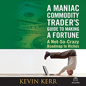 A Maniac Commodity Trader's Guide to Making a Fortune | [Kevin Kerr]