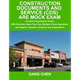 Construction Documents and Service (CDS): ARE Mock Exam (Architect Registration Exam): ARE Overview, Exam Prep Tips, Multiple-Choice Questions and Graphic Vignettes, Solutions and Explanationsby Gang Chen