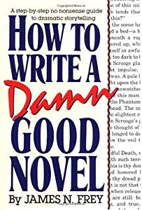 Cover of &quot;How to Write a Damn Good Novel:...