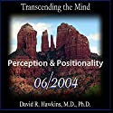 Transcending the Mind Series: Perception & Positionality Vortrag von David R. Hawkins, M.D. Gesprochen von: David R. Hawkins