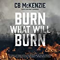 Burn What Will Burn Audiobook by C. B. McKenzie Narrated by Bon Shaw