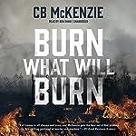 Burn What Will Burn | C. B. McKenzie