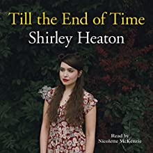 Till the End of Time | Livre audio Auteur(s) : Shirley Heaton Narrateur(s) : Nicolette McKenzie