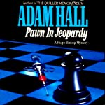 Pawn in Jeopardy: Hugo Bishop, Book 4 (       UNABRIDGED) by Adam Hall Narrated by John Lee
