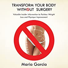 Transform Your Body Without Surgery: Valuable Insider Information to Painless Weight Loss and Physique Improvement (       UNABRIDGED) by Maria Garcia Narrated by Annette Martin