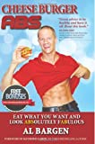 Cheeseburger Abs: Eat what you want and look ABSolutely FABulous