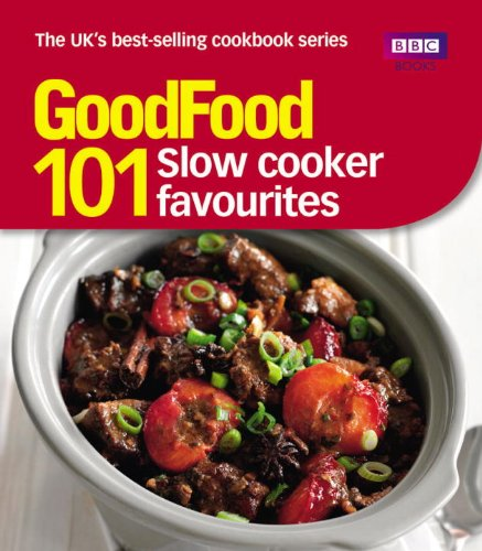 Good Food: 101 Slow Cooker Favourites: Triple-tested Recipes
