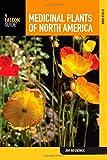 Medicinal Plants of North America: A Field Guide (Falcon Guide)