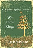 img - for We Three Kings: A Christmas Western (Cheyenne Springs) book / textbook / text book