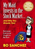 My Maid Invests in the Stock Market...and Why You Should, Too!