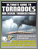 img - for 21st Century Ultimate Guide to Tornadoes and Severe Thunderstorms: Forecasting, Meteorology, Safety and Preparedness, Tornado History, Storm Spotting and Observation, Disaster Health Problems book / textbook / text book