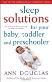 Ann Douglas Sleep Solutions for Your Baby, Toddler and Preschooler: The Ultimate No-worry Approach for Each Age and Stage (Mother of All Solutions)
