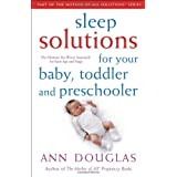 Sleep Solutions for  Your Baby, Toddler and Preschooler: The Ultimate No-Worry Approach for Each Age and Stage (Mother of All Solutions) ~ Ann Douglas