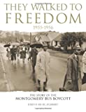 They Walked To Freedom 1955-1956: The Story of the Montgomery Bus Boycott