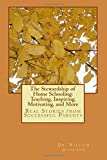 The Stewardship of Home Schooling: Teaching, Inspiring, Motivating, and More: Real Stories from Successful Parents