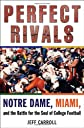 Perfect Rivals: Notre Dame, Miami, and the Battle for the Soul of College Football
