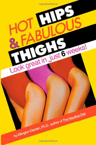 Hot Hips and Fabulous Thighs: Look Great in Just 6 Weeks