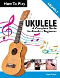 img - for How To Play Ukulele: A Complete Guide for Absolute Beginners book / textbook / text book