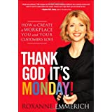 Thank God It's Monday!: How to Create a Workplace You and Your Customers Love ~ Roxanne Emmerich