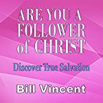 Are You a Follower of Christ: Discover True Salvation | Bill Vincent