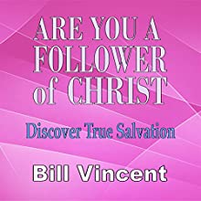 Are You a Follower of Christ: Discover True Salvation (       UNABRIDGED) by Bill Vincent Narrated by Tim Cote