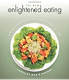 The New Enlightened Eating: Simple Recipes for Extraordinary Living